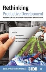 Rethinking Productive Development : Sound Policies and Institutions for Economic Transformation - Inter-American Development Bank