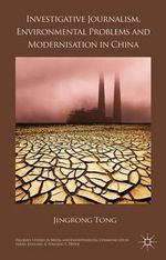 Investigative Journalism, Environmental Problems and Modernisation in China : Palgrave Studies in Media and Environmental Communication - Jingrong Tong