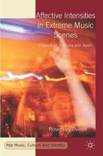 Affective Intensities in Extreme Music Scenes : Cases from Australia and Japan - Rosemary Overell