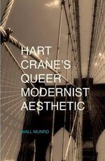 Hart Crane's Queer Modernist Aesthetic - Niall Munro