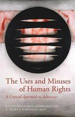 The Uses and Misuses of Human Rights : A Critical Approach to Advocacy