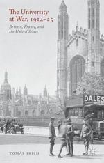 The University at War, 1914-25 : Britain, France and the United States - Tomas Irish