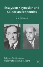 Essays on Keynesian and Kaldorian Economics : Palgrave Studies in the History of Economic Thought Series - A.P. Thirlwall