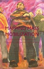 Mapping Mass-Mobilization : Understanding Revolutionary Moments in Argentina and Ukraine - Olga Onuch