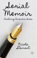 Serial Memoir : Archiving American Lives - Nicole Stamant