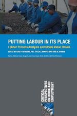 Putting Labour in its Place : Labour Process Analysis and Global Value Chains