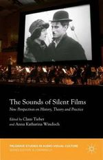 The Sounds of Silent Films : New Perspectives on History, Theory and Practice