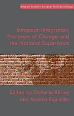 European Integration, Processes of Change and the National Experience : Palgrave Studies in European Political Sociology