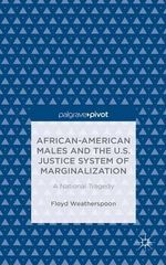 African-American Males and the US Justice System of Marginalization : A National Tragedy - Floyd D. Weatherspoon