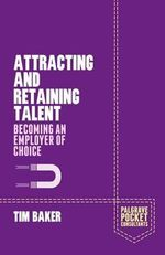 Attracting and Retaining Talent : Becoming an Employer of Choice - Tim Baker