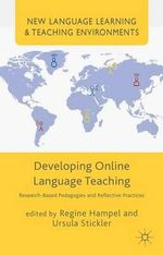 Developing Online Language Teaching : Research-Based Pedagogies and Reflective Practices