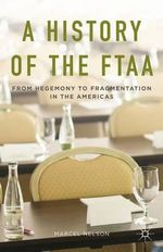 A History of the FTAA : From Hegemony to Fragmentation in the Americas - Marcel Nelson