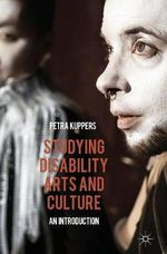 Studying Disability Arts and Culture : An Introduction - Petra Kuppers