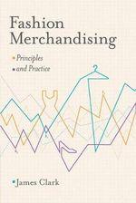 Fashion Merchandising : Principles and Practice - James Clark