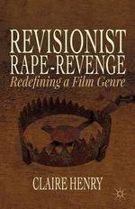Revisionist Rape-Revenge : Redefining a Film Genre - Claire Henry