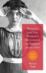 Women and the Women's Movement in Britain Since 1914 - Martin Pugh
