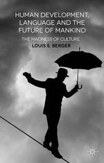 Human Development, Language and the Future of Mankind : The Madness of Culture - Louis S. Berger
