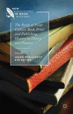 The Perils of Print Culture : Book, Print and Publishing History in Theory and Practice