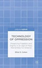 Technology of Oppression : Preserving Freedom and Dignity in an Age of Mass, Warrantless Surveillance - Elliot D. Cohen