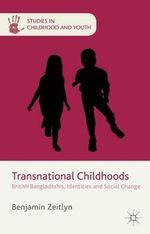 Transnational Childhoods : British Bangladeshis, Identities and Social Change - Benjamin Zeitlyn