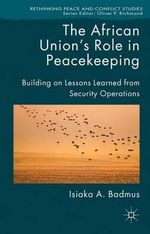 The African Union's Role in Peacekeeping : Building on Lessons Learned from Security Operations - Isiaka Badmus