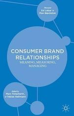 Consumer Brand Relationships : Meaning, Measuring, Managing