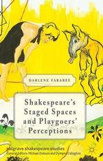 Shakespeare's Staged Spaces and Playgoers' Perceptions - Darlene Farabee