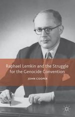 Raphael Lemkin and the Struggle for the Genocide Convention - John Cooper