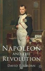 Napoleon and the Revolution - David P. Jordan
