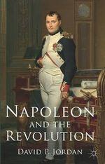 Napoleon and the Revolution - David P. Jordan