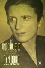 The Unconquered : With Another, Earlier Adaptation of We the Living - Ayn Rand