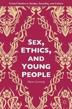 Sex, Ethics, and Young People : Critical Studies in Gender, Sexuality, and Culture - Moira Carmody