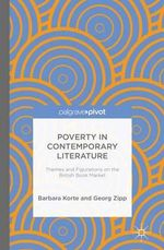 Poverty in Contemporary Literature : Themes and Figurations on the British Book Market - Barbara Korte
