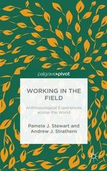Working in the Field : Anthropological Experiences Across the World - Pamela J. Stewart