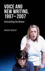 Voice and New Writing, 1997-2007 : Articulating the Demos - Maggie Inchley