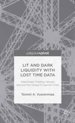 Lit and Dark Liquidity with Lost Time Data : Interlinked Trading Venues around the Global Financial Crisis - Tommi A. Vuorenmaa