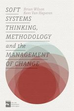 Soft Systems Thinking, Methodology and the Management of Change - Brian Wilson