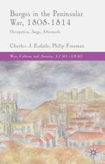 Burgos in the Peninsular War, 1808-1814 : Occupation, Siege, Aftermath - Charles J. Esdaile