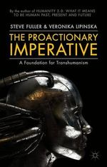 The Proactionary Imperative : A Foundation for Transhumanism - Steve Fuller