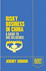 Risky Business in China : A Guide to Due Diligence - Jeremy Gordon