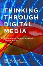 Thinking Through Digital Media : Transnational Environments and Locative Places - Patricia R. Zimmermann