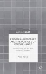 Prison Shakespeare and the Purpose of Performance : Repentance Rituals and the Early Modern - Niels Herold