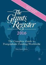 The Grants Register 2016 : The Complete Guide to Postgraduate Funding Worldwide