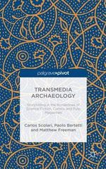 Transmedia Archaeology : Storytelling in the Borderlines of Science Fiction, Comics and Pulp Magazines - Carlos Scolari