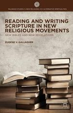 Reading and Writing Scripture in New Religious Movements : New Bibles and New Revelations - Eugene V. Gallagher