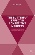 The Butterfly Effect in Competitive Markets : Driving Small Changes for Large Differences - Rajagopal