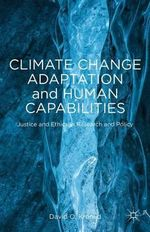 Climate Change Adaptation and Human Capabilities : Justice and Ethics in Research and Policy - David O. Kronlid