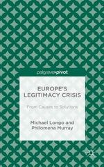 Europe's Legitimacy Crisis : From Causes to Solutions - Michael Longo