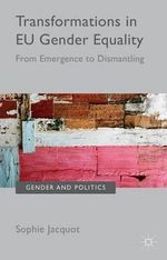 Transformations in EU Gender Equality : From Emergence to Dismantling - Sophie Jacquot