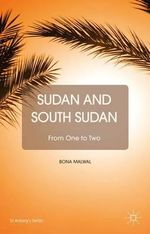 Sudan and South Sudan : From One to Two - Bona Malwal